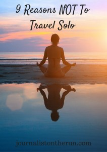 9 Reasons NOT To Travel Solo - Solo Travel Tips