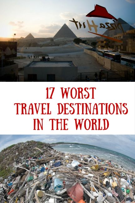 17 Of The Worst Travel Destinations In The World