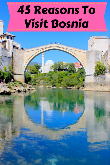 45 Reasons To Visit Bosnia